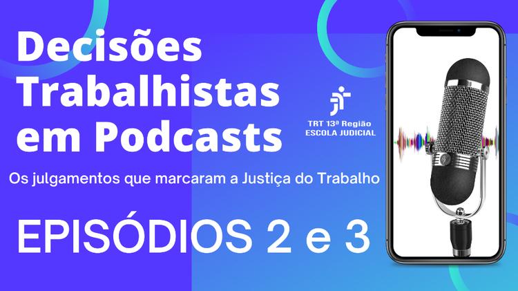 Episódios 2 e 3 do Projeto Decisões Trabalhistas em Podcast