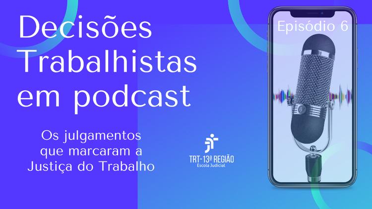 Podcast destaca decisões de cinco desembargadores do TRT13